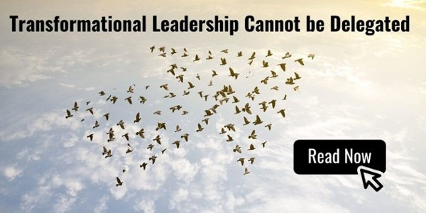Transformational Leadership Cannot be Delegated