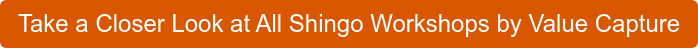 Take a Closer Look at All Shingo Workshops by Value Capture