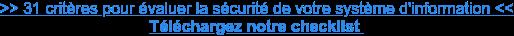 >> Téléchargez notre checklist pour auditer la sécurité de votre système  d'informations <<