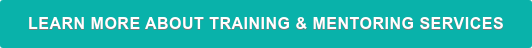 Learn More About Training & Mentoring Services