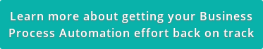Learn more about getting your Business Process Automation effort back on track