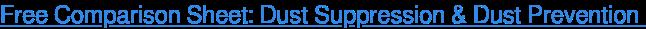 Free Comparison Sheet: Dust Suppression & Dust Prevention