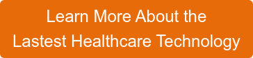 Learn More About the  Lastest Healthcare Technology