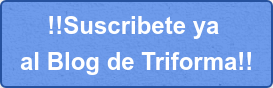 !!Suscribete ya  al Blog de Triforma!!