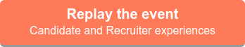Replay the event  Candidate and Recruiter experiences