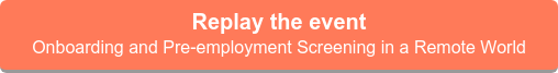 Replay the event  Onboarding and Pre-employment Screening in a Remote World