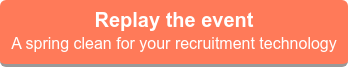 Replay the event  A spring clean for your recruitment technology