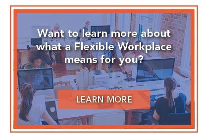 Want to learn more about what a Flexible Workplace means for you?