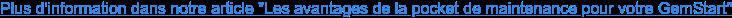 """Plus d'information dans notre article """"Les avantages de la pocket de maintenance pour votre GemStart"""""""