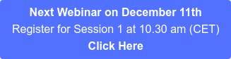 Next Webinar on April 24th Register for Session 1 at 10.30 am (CET) Click Here