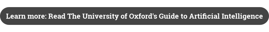 Learn more: Read The University of Oxford's Guide to Artificial Intelligence