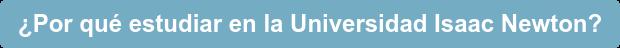 ¿Por qué estudiar en la Universidad Isaac Newton?