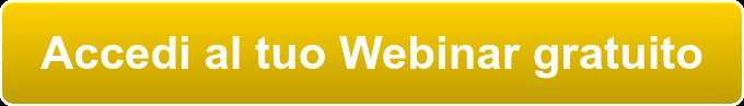 Accedi al tuo Webinar gratuito