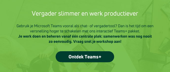 Vergader slimmer en werk productiever met Teams+