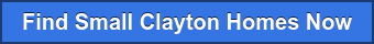 Find Small Clayton Homes Now