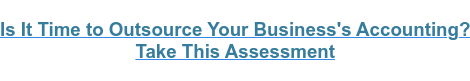 Is It Time to Outsource Your Business's Accounting? Take a Free Assessment