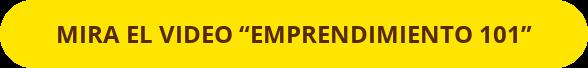 """MIRA EL VIDEO """"EMPRENDIMIENTO 101"""""""