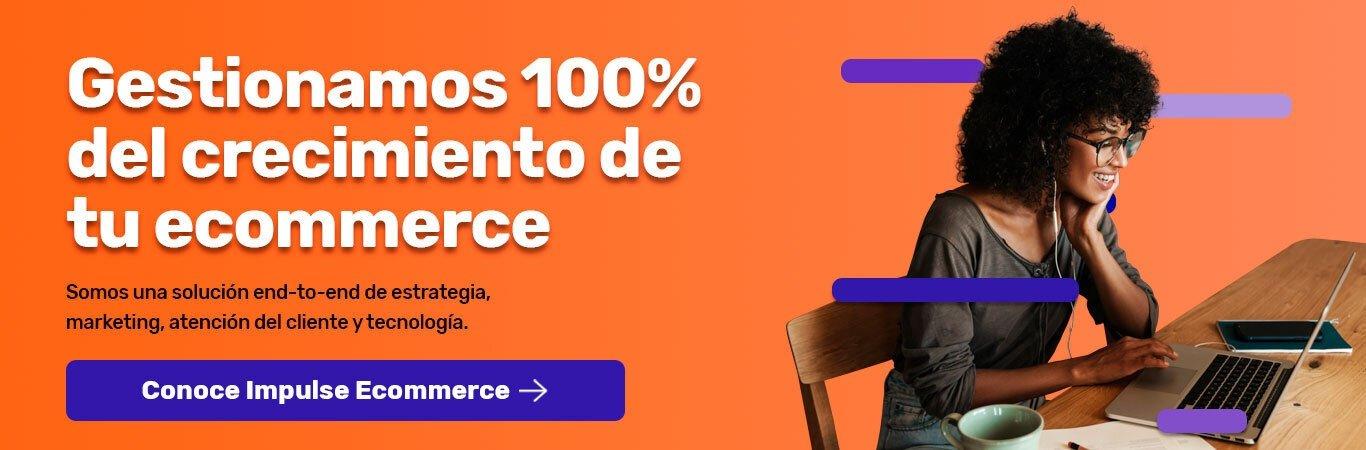 Gestionamos 100% del crecimiento de tu ecommerce - Conoce Impulse Ecommerce