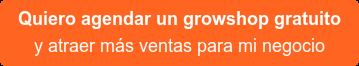 Quiero agendar un growshop gratuito y atraer más ventas para mi negocio
