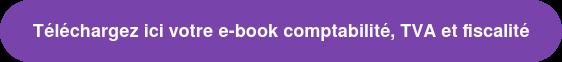 Téléchargez ici votre e-book comptabilité, TVA et fiscalité