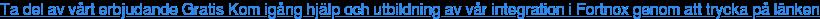 Ta del av vårt erbjudande Gratis Kom igång hjälp och utbildning av vår  integration i Fortnox genom att trycka på länken