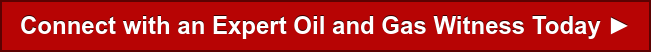Connect with an Expert Oil and Gas Witness Today ►