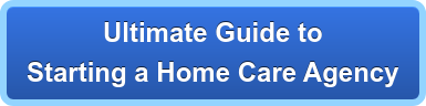 Ultimate Guide to  Starting a Home Care Agency