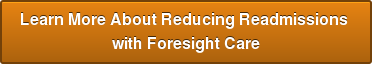 Learn More About Reducing Readmissions  with Foresight Care