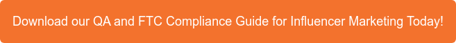Download our QA and FTC Compliance Guide for Influencer Marketing Today!