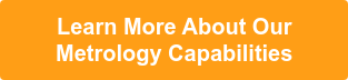 Learn More About Our  Metrology Capabilities