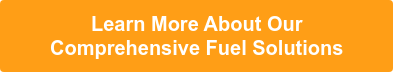 Learn More About Our Comprehensive Fuel Solutions