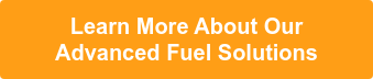 Learn More About Our Advanced Fuel Solutions