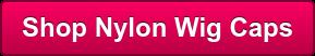 Shop Nylon Wig Caps