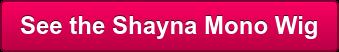See the Shayna Mono Wig