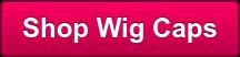 Shop Wig Caps