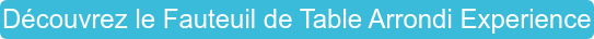 Découvrez le Fauteuil de Table Arrondi Experience