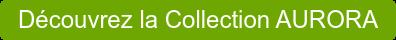 Découvrez la Collection AURORA