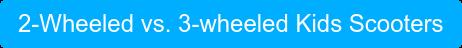 2-Wheeled vs. 3-wheeled Kids Scooters