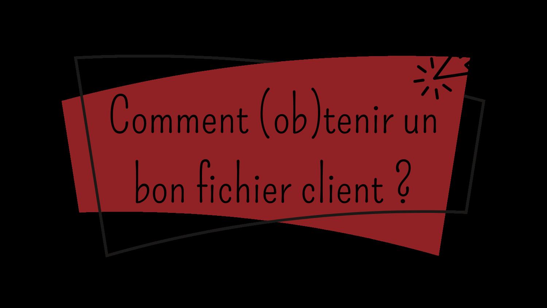 Découvrez notre article comment obtenir un bon fichier client ?