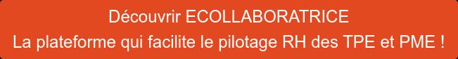 Découvrir ECOLLABORATRICE La plateforme qui facilite le pilotage RH des TPE et  PME !