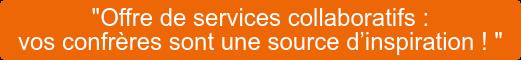 """""""Offre de services collaboratifs :  vos confrères sont une source d'inspiration ! """""""
