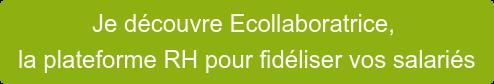 Je découvre Ecollaboratrice, la plateforme RH pour fidéliser vos salariés