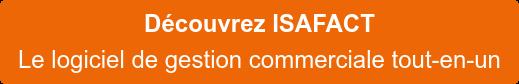 Découvrez ISAFACT Pilotez votre site marchand et votre relation client
