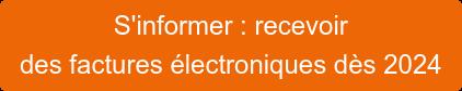 S'informer : recevoir  des factures électroniques dès 2023