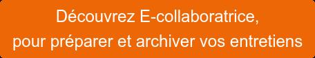 Découvrez E-collaboratrice, pour préparer et archiver vos entretiens