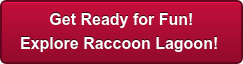 Get Ready for Fun! Explore Raccoon Lagoon!