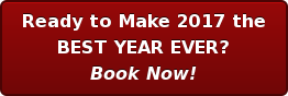 Ready to Make 2017 the BEST YEAR EVER? Book Now!