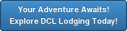 Your Adventure Awaits! Explore DCL Lodging Today!