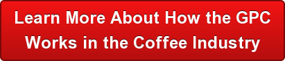 Learn More About How the GPC  Works in the Coffee Industry