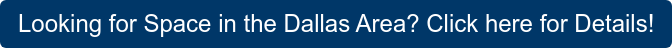Looking for Space in the Dallas Area? Click here for Details!